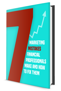 Seven Marketing Mistakes Financial Professionals Make & How to Fix Them